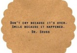 Não chore porque acabou. Sorria porque aconteceu.